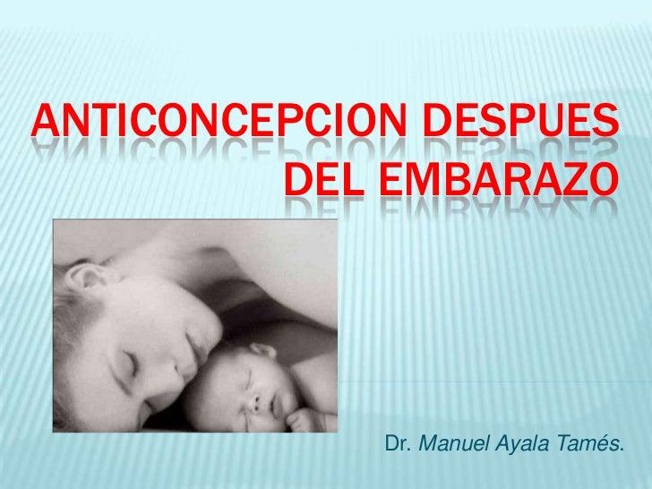 ANTICONCEPCION DESPUES         DEL EMBARAZO             Dr. Manuel Ayala Tamés.
