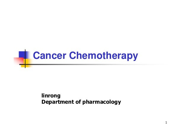 1 Cancer Chemotherapy linrong Department of pharmacology
