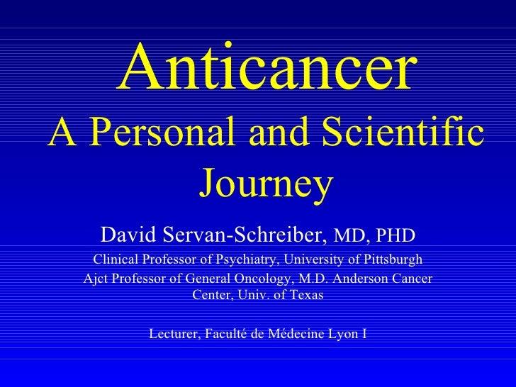 David Servan-Schreiber,  MD, PHD Clinical Professor of Psychiatry, University of Pittsburgh Ajct Professor of General Onco...
