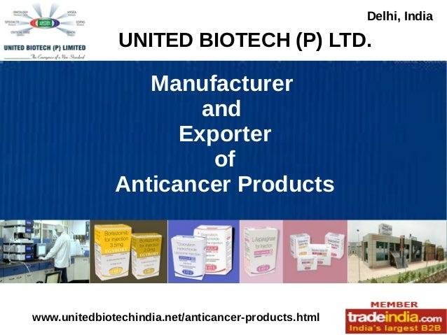 Manufacturer and Exporter of Anticancer Products UNITED BIOTECH (P) LTD. Delhi, India www.unitedbiotechindia.net/anticance...