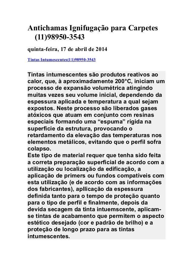 Antichamas Ignifugação para Carpetes (11)98950-3543 quinta-feira, 17 de abril de 2014 Tintas Intumescentes(11)98950-3543 T...