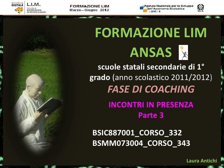 FORMAZIONE LIM     ANSAS  scuole statali secondarie di 1°grado (anno scolastico 2011/2012)    FASE DI COACHING     INCONTR...
