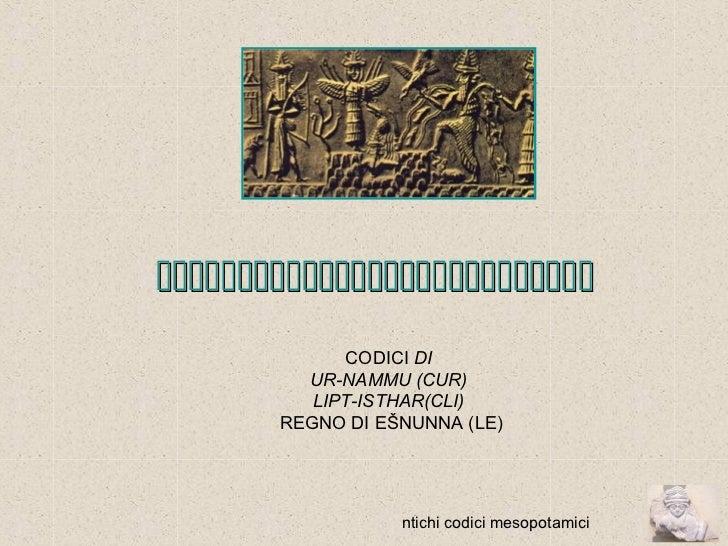              CODICI DI         UR-NAMMU (CUR)          LIPT-ISTHAR(CLI)       REGNO DI EŠNUNNA ...