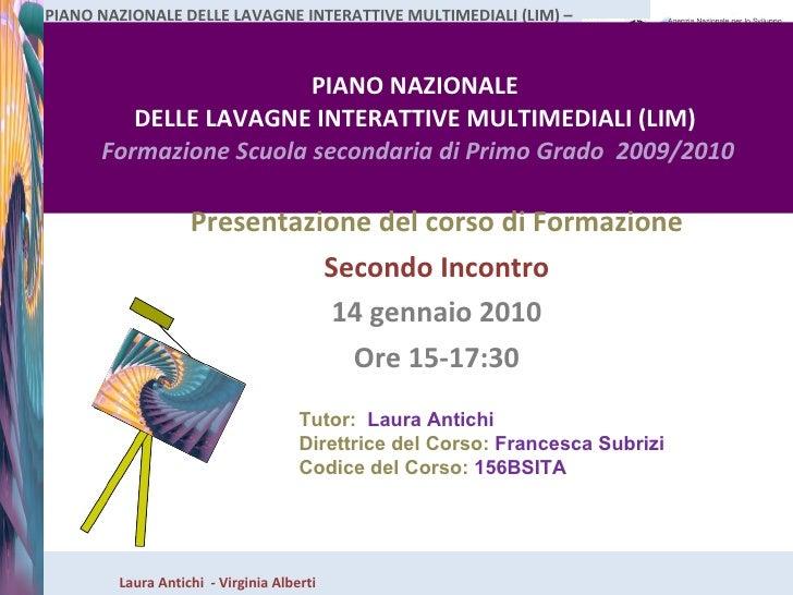 PIANO NAZIONALE  DELLE LAVAGNE INTERATTIVE MULTIMEDIALI (LIM)  Formazione Scuola secondaria di Primo Grado  2009/2010 Pres...