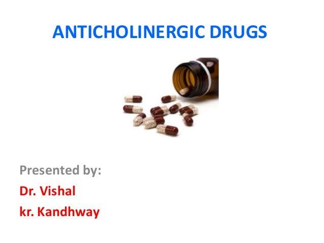 ANTICHOLINERGIC DRUGS Presented by: Dr. Vishal kr. Kandhway