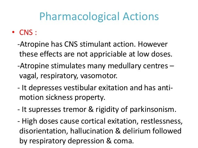 Pharmacological Actions • CNS : -Atropine has CNS stimulant action. However these effects are not appriciable at low doses...