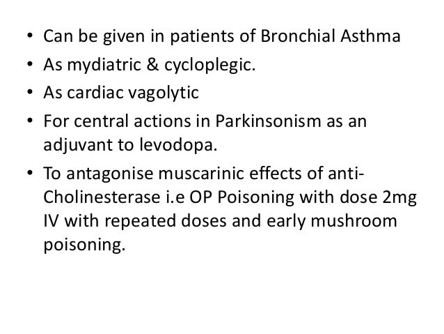 • Can be given in patients of Bronchial Asthma • As mydiatric & cycloplegic. • As cardiac vagolytic • For central actions ...