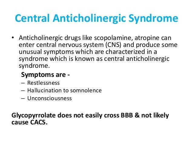 Central Anticholinergic Syndrome • Anticholinergic drugs like scopolamine, atropine can enter central nervous system (CNS)...