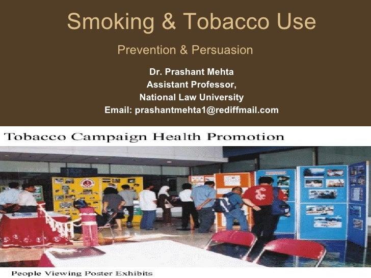 Smoking & Tobacco Use Prevention & Persuasion   Dr. Prashant Mehta Assistant Professor, National Law University Email: pra...
