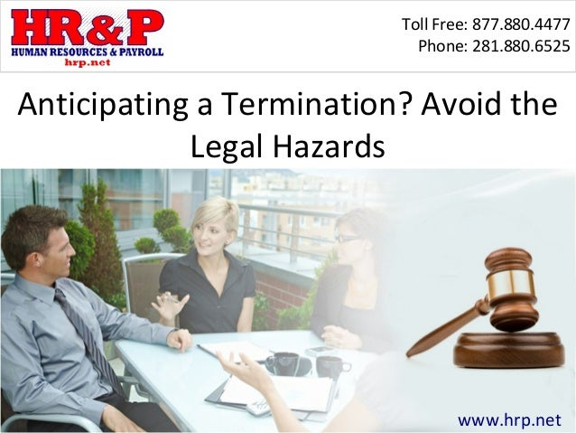 Toll Free: 877.880.4477 Phone: 281.880.6525 www.hrp.net Anticipating a Termination? Avoid the Legal Hazards
