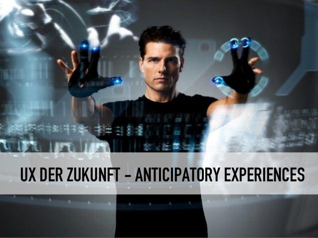 UX DER ZUKUNFT - ANTICIPATORY EXPERIENCES