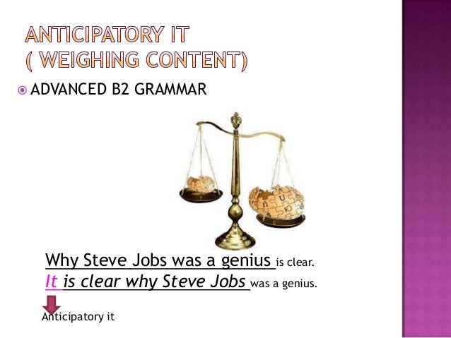 ADVANCED  B2 GRAMMAR  Why Steve Jobs was a genius is clear. It is clear why Steve Jobs was a genius. Anticipatory it
