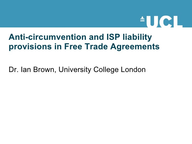 Anti-circumvention and ISP liability provisions in Free Trade Agreements Dr. Ian Brown, University College London