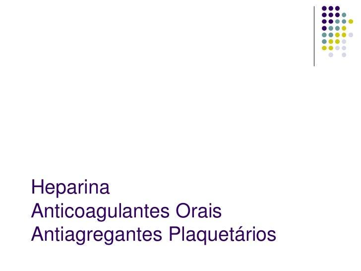 HeparinaAnticoagulantes OraisAntiagregantes Plaquetários