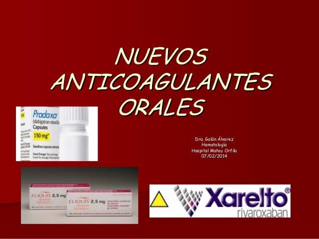 NUEVOS ANTICOAGULANTES ORALES Dra. Galán Álvarez Galá Hematología Hematologí Hospital Mateu Orfila 07/02/2014