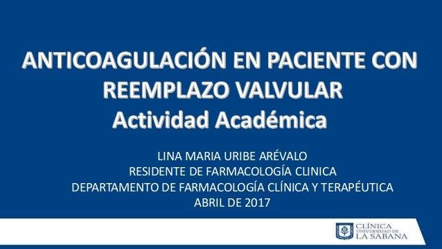 LINA MARIA URIBE ARÉVALO RESIDENTE DE FARMACOLOGÍA CLINICA DEPARTAMENTO DE FARMACOLOGÍA CLÍNICA Y TERAPÉUTICA ABRIL DE 2017