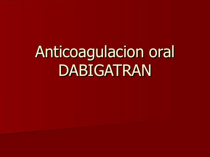 Anticoagulacion oral DABIGATRAN