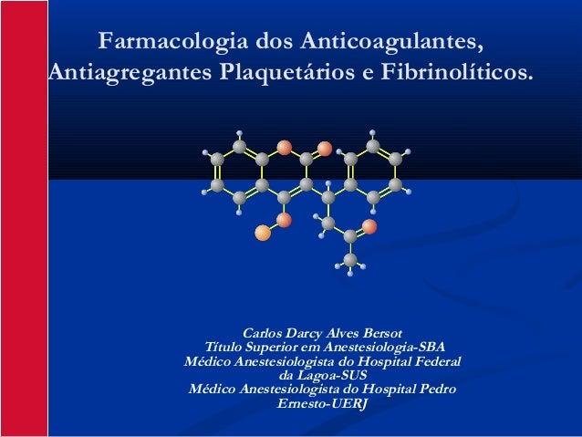 Farmacologia dos Anticoagulantes,Antiagregantes Plaquetários e Fibrinolíticos.                    Carlos Darcy Alves Berso...