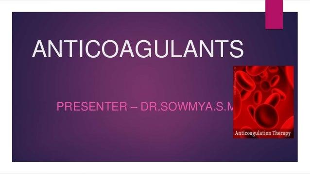 ANTICOAGULANTS PRESENTER – DR.SOWMYA.S.M