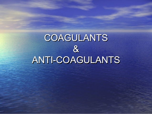 COAGULANTS & ANTI-COAGULANTS