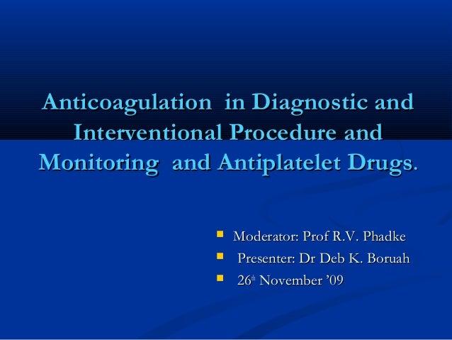 Anticoagulation in Diagnostic andAnticoagulation in Diagnostic and Interventional Procedure andInterventional Procedure an...