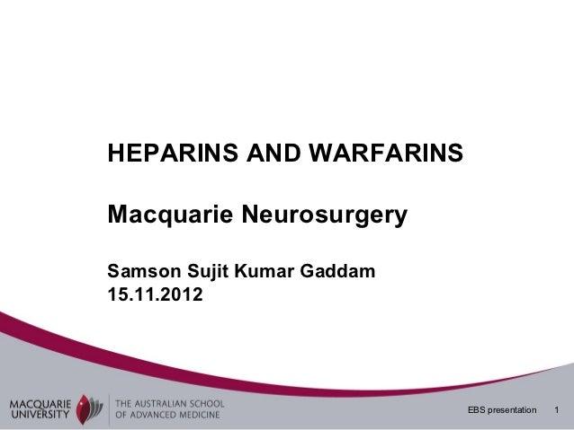 HEPARINS AND WARFARINSMacquarie NeurosurgerySamson Sujit Kumar Gaddam15.11.2012                            EBS presentatio...