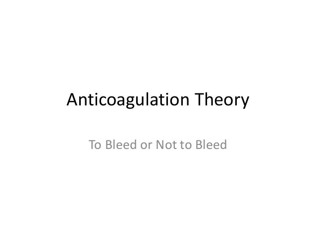 Anticoagulation TheoryTo Bleed or Not to Bleed