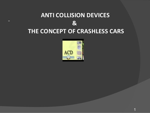 -  ANTI COLLISION DEVICES & THE CONCEPT OF CRASHLESS CARS  1