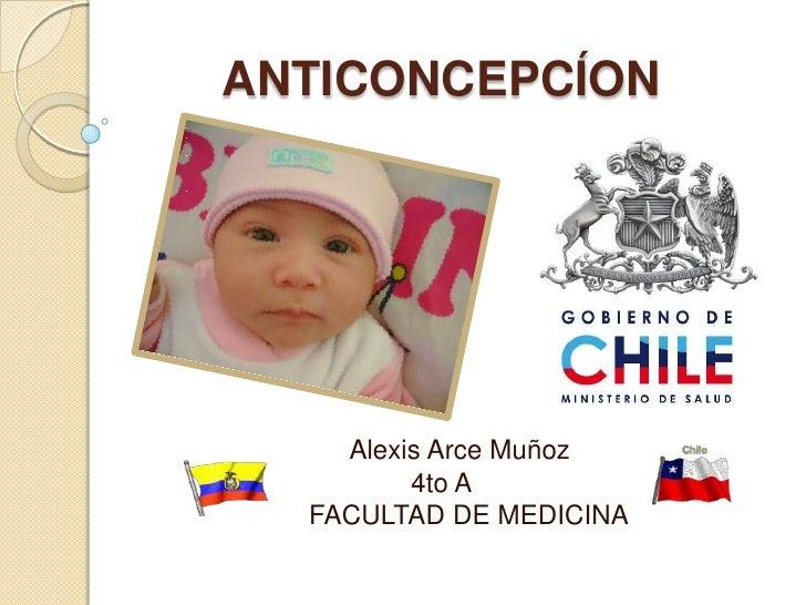 ANTICONCEPCÍON<br />Alexis Arce Muñoz<br />4to A<br />        FACULTAD DE MEDICINA<br />