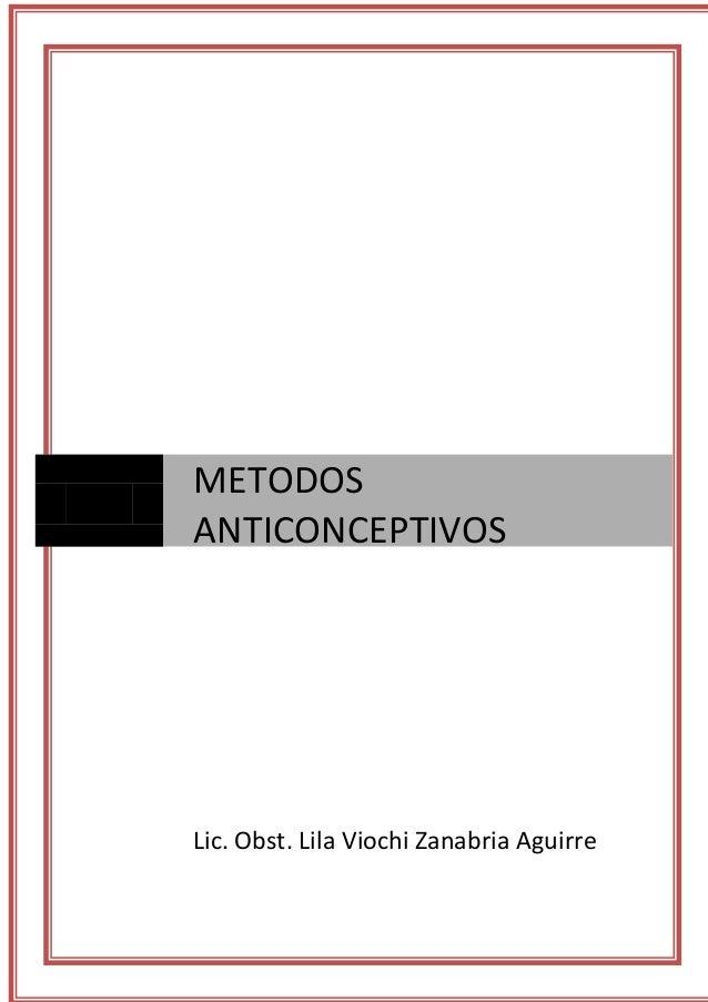 Lic. Obst. Lila Viochi Zanabria Aguirre METODOS ANTICONCEPTIVOS