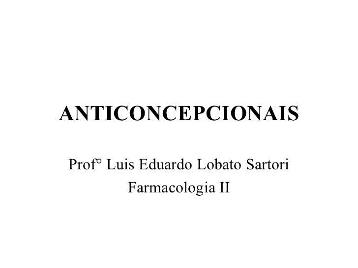 ANTICONCEPCIONAISProf° Luis Eduardo Lobato Sartori         Farmacologia II