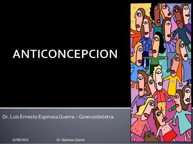 Dr. Luis Ernesto EspinozaGuerra – Ginecoobstetra. 12/08/2013 1Dr. Espinoza Guerra
