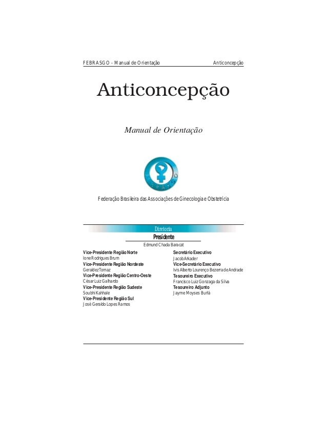 FEBRASGO - Manual de Orientação Anticoncepção 1 Diretoria Anticoncepção Manual de Orientação FederaçãoBrasileiradasAssocia...