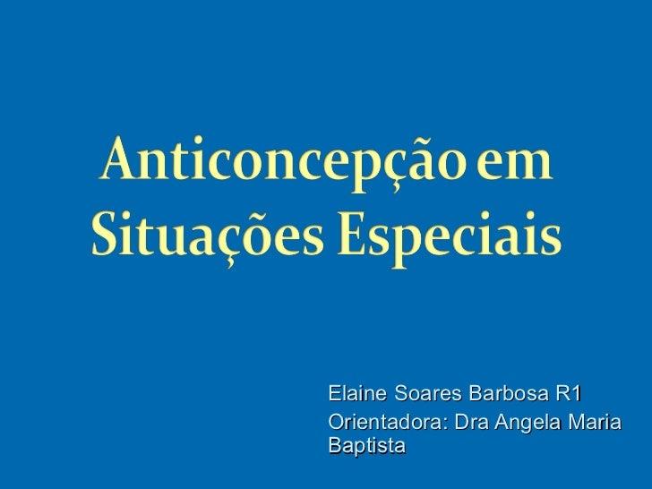 Elaine Soares Barbosa R1Orientadora: Dra Angela MariaBaptista
