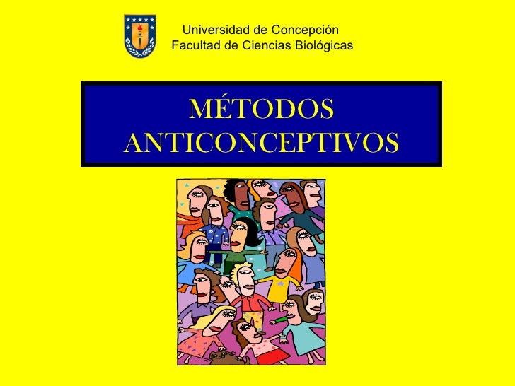 Universidad de Concepción  Facultad de Ciencias Biológicas   MÉTODOSANTICONCEPTIVOS