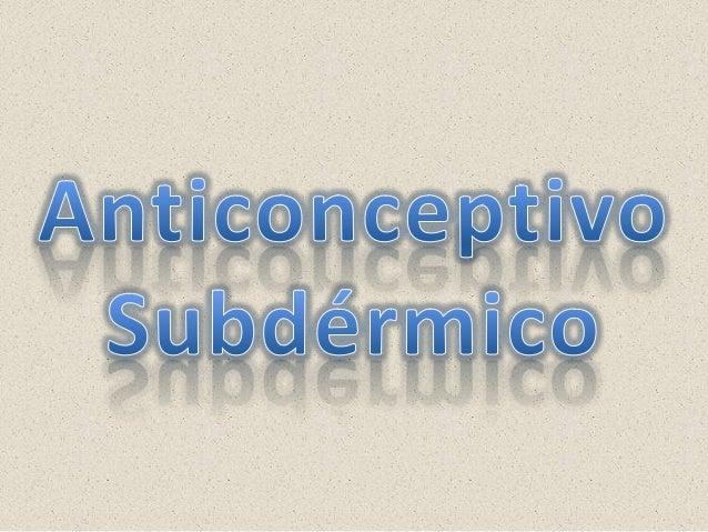 Anticonceptivo subdérmico, implante transdérmico, implante subcutáneo, también conocido como pelet o pellet, es un método ...