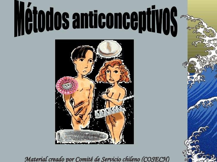 Métodos anticonceptivos Material creado por Comité de Servicio chileno (COSECH)