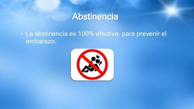 Abstinencia • La abstinencia es 100% efectiva, para prevenir el embarazo.
