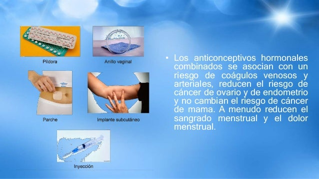 • Los anticonceptivos hormonales combinados se asocian con un riesgo de coágulos venosos y arteriales, reducen el riesgo d...