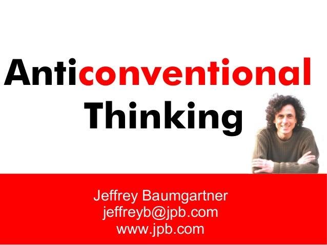 AnticonventionalThinkingJeffrey Baumgartnerjeffreyb@jpb.comwww.jpb.com