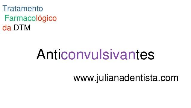 Anticonvulsivantes Tratamento Farmacológico da DTM www.julianadentista.com