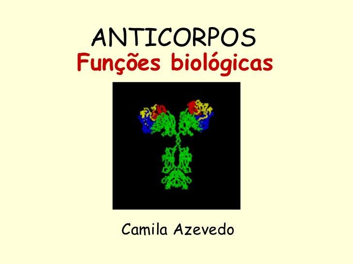 ANTICORPOS   Funções biológicas Camila Azevedo