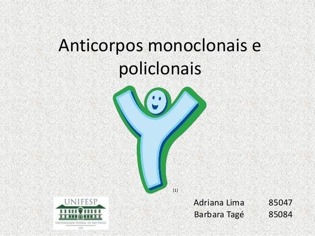 Anticorpos monoclonais e policlonais [1] Adriana Lima 85047 Barbara Tagé 85084
