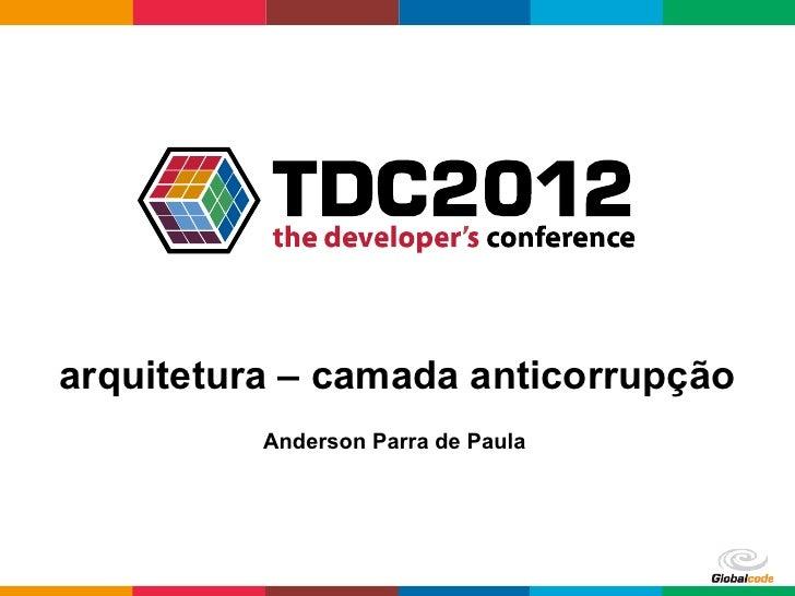arquitetura – camada anticorrupção          Anderson Parra de Paula                                    Globalcode – Op...