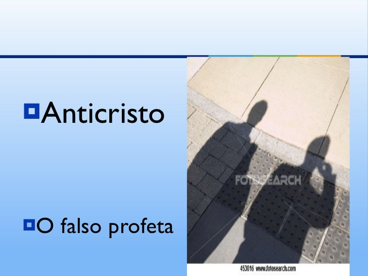 <ul><li>Anticristo </li></ul><ul><li>O falso profeta </li></ul>