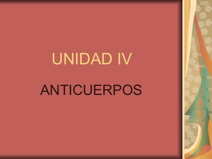 UNIDAD IV ANTICUERPOS