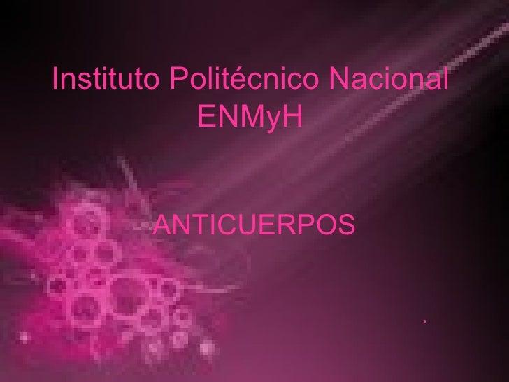 Instituto Politécnico Nacional ENMyH ANTICUERPOS .