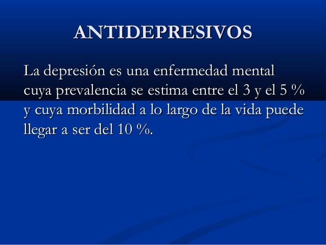 ANTIDEPRESIVOSANTIDEPRESIVOS La depresión es una enfermedad mentalLa depresión es una enfermedad mental cuya prevalencia s...