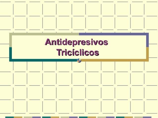 AntidepresivosAntidepresivos TricíclicosTricíclicos
