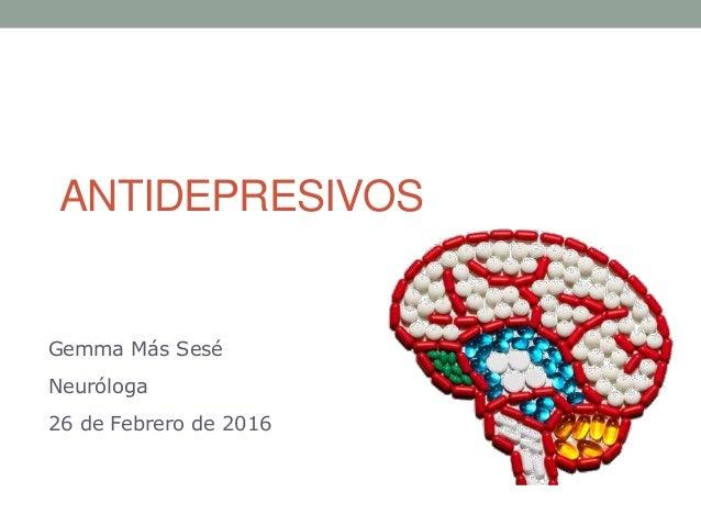 ANTIDEPRESIVOS Gemma Más Sesé Neuróloga 26 de Febrero de 2016